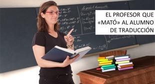 El profesor que «mató» al alumno de Traducción – Algo más que traducir