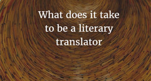 What does it take to be a literary translator?